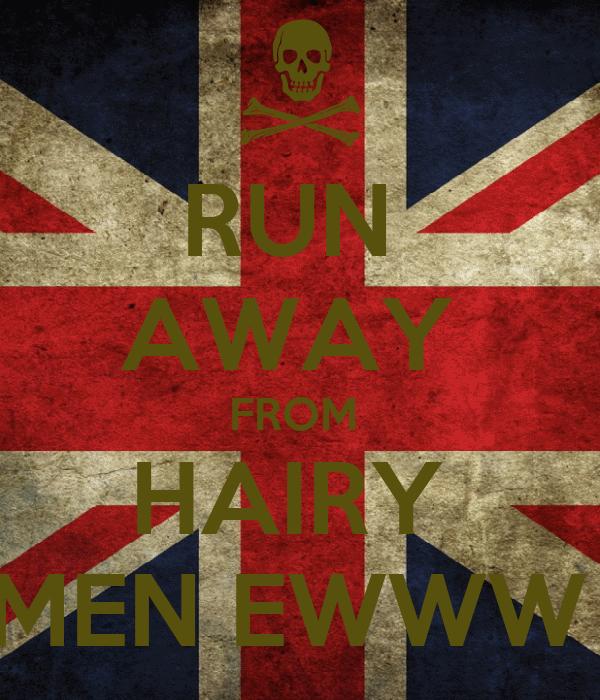 RUN  AWAY  FROM  HAIRY  MEN EWWW