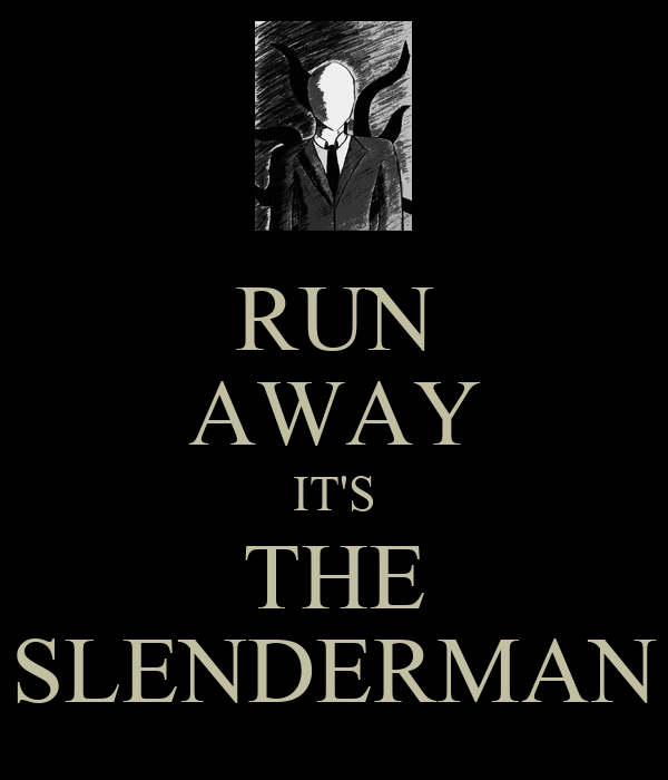 RUN AWAY IT'S THE SLENDERMAN