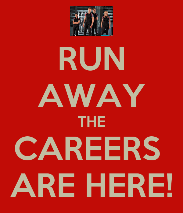 RUN AWAY THE CAREERS  ARE HERE!