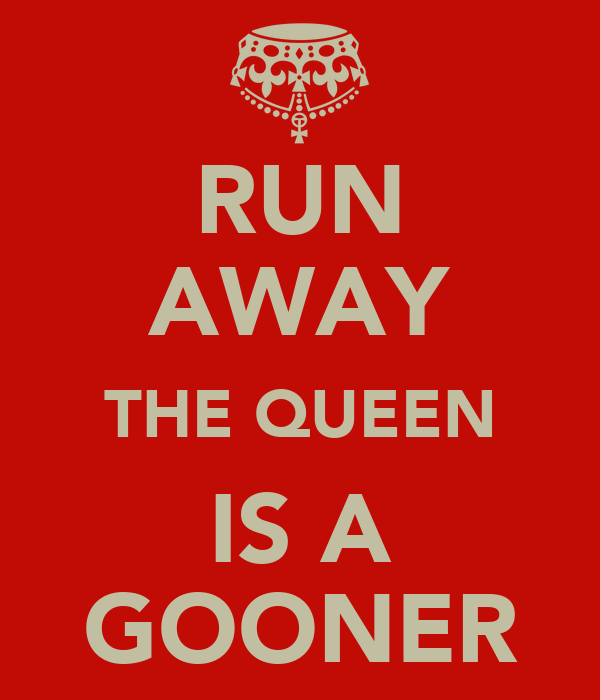 RUN AWAY THE QUEEN IS A GOONER