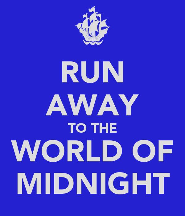 RUN AWAY TO THE WORLD OF MIDNIGHT