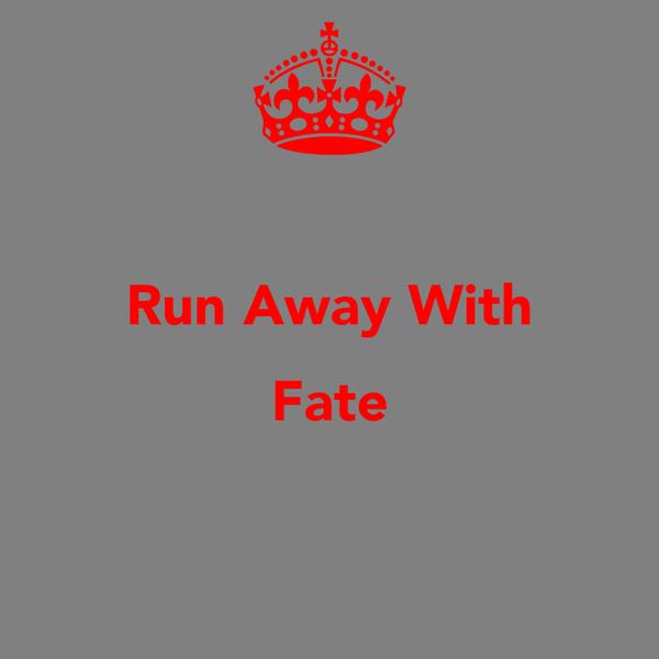 Run Away With Fate