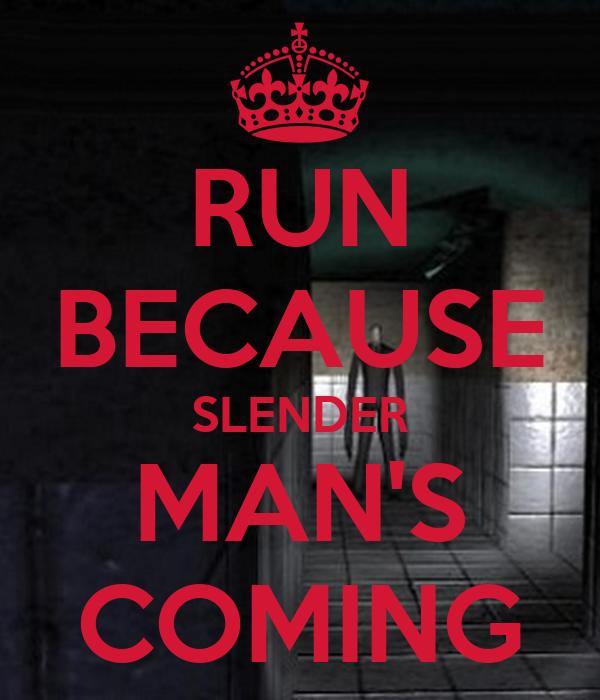 RUN BECAUSE SLENDER MAN'S COMING