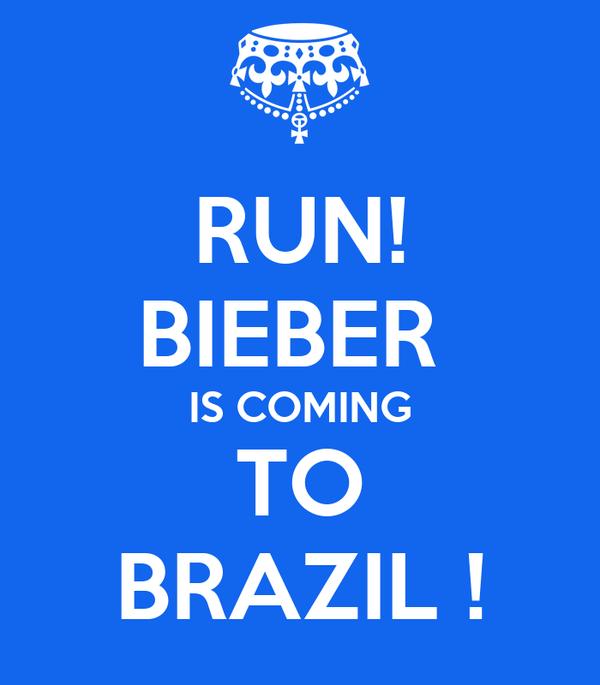 RUN! BIEBER  IS COMING TO BRAZIL !