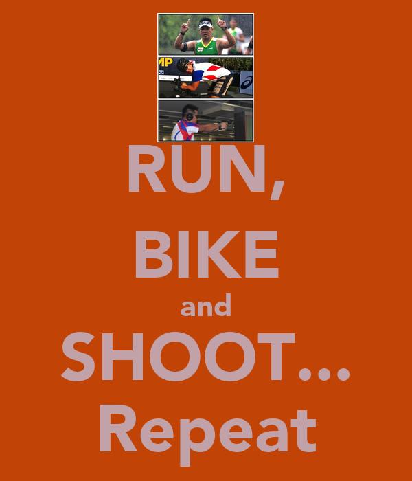 RUN, BIKE and SHOOT... Repeat