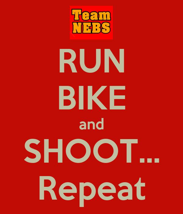 RUN BIKE and SHOOT... Repeat
