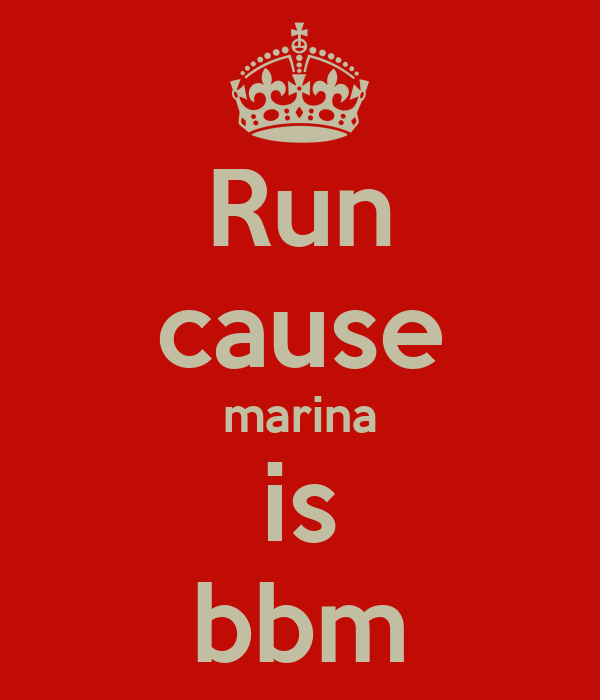 Run cause marina is bbm