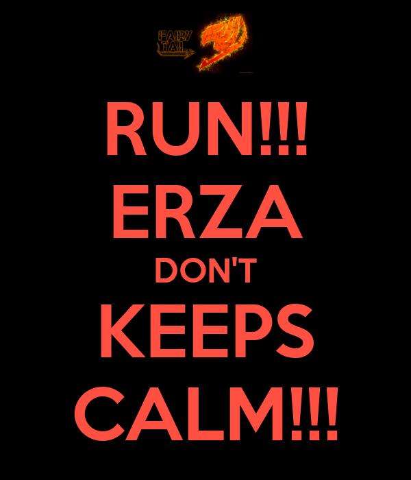 RUN!!! ERZA DON'T KEEPS CALM!!!