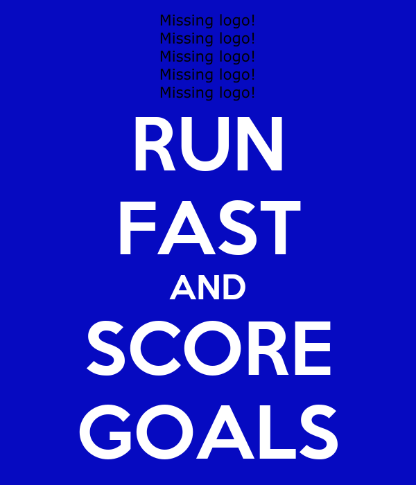 RUN FAST AND SCORE GOALS