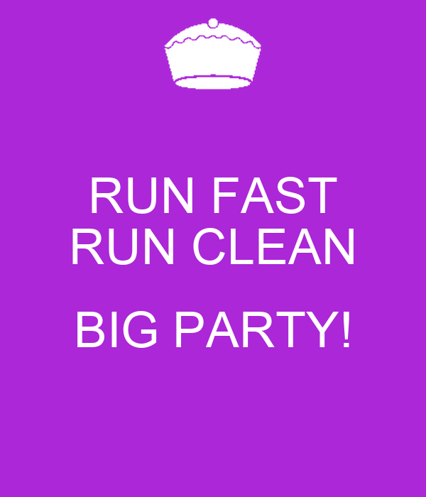 RUN FAST RUN CLEAN  BIG PARTY!