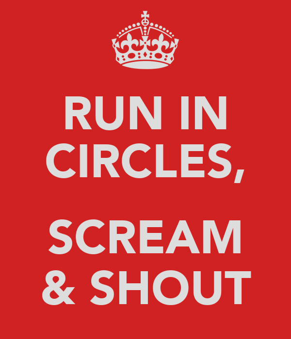 RUN IN CIRCLES,  SCREAM & SHOUT