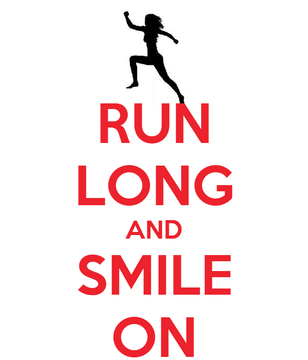 RUN LONG AND SMILE ON