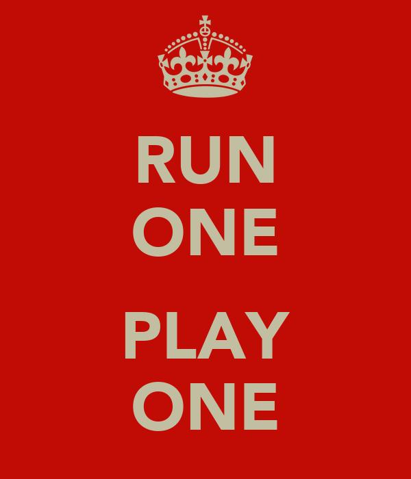 RUN ONE  PLAY ONE