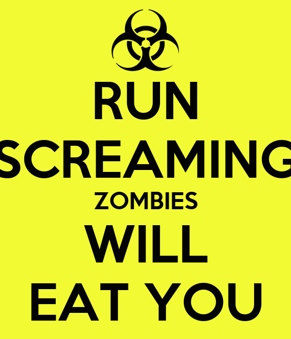 RUN SCREAMING ZOMBIES WILL EAT YOU