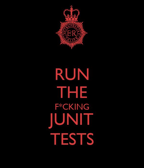 RUN THE F*CKING JUNIT TESTS