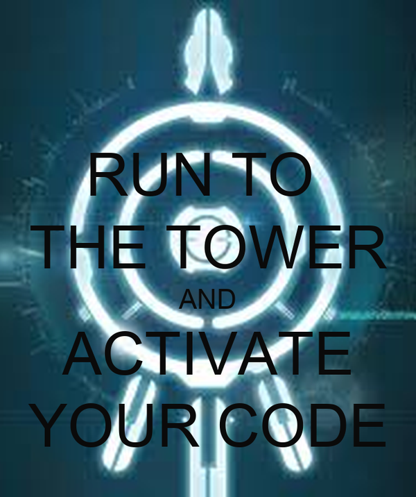 RUN TO  THE TOWER AND ACTIVATE YOUR CODE