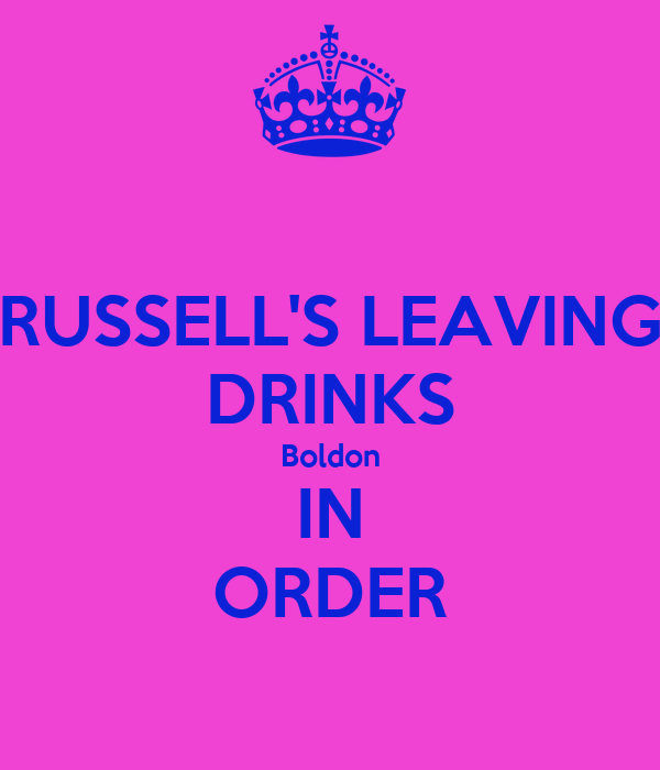 RUSSELL'S LEAVING DRINKS Boldon IN ORDER