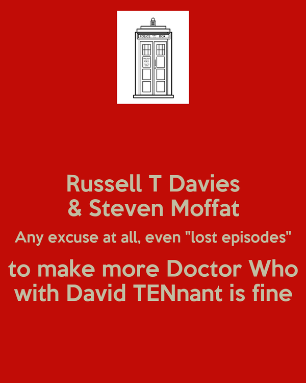 """Russell T Davies & Steven Moffat Any excuse at all, even """"lost episodes"""" to make more Doctor Who with David TENnant is fine"""