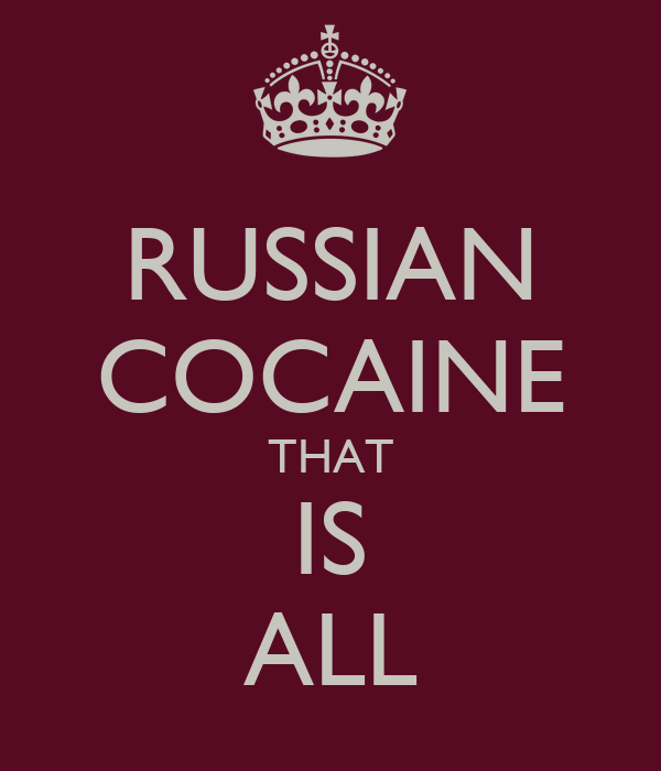 RUSSIAN COCAINE THAT IS ALL