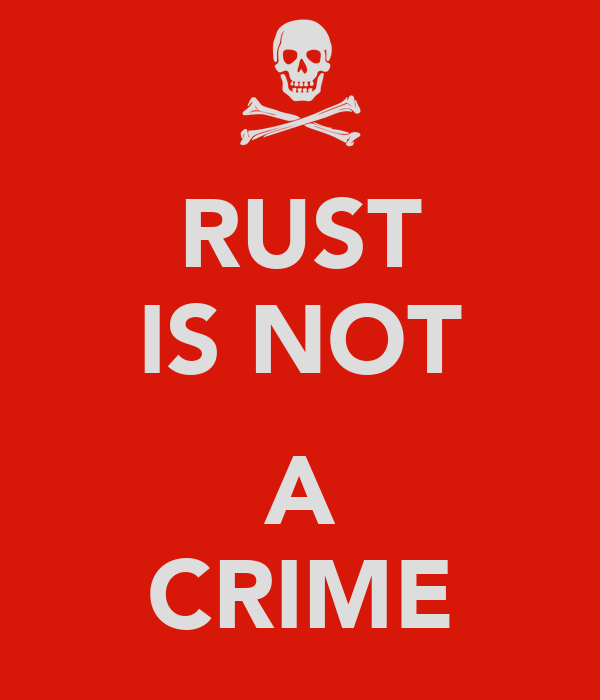 RUST IS NOT  A CRIME