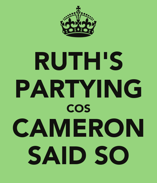 RUTH'S PARTYING COS CAMERON SAID SO