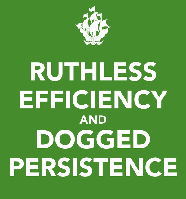 RUTHLESS EFFICIENCY AND DOGGED PERSISTENCE