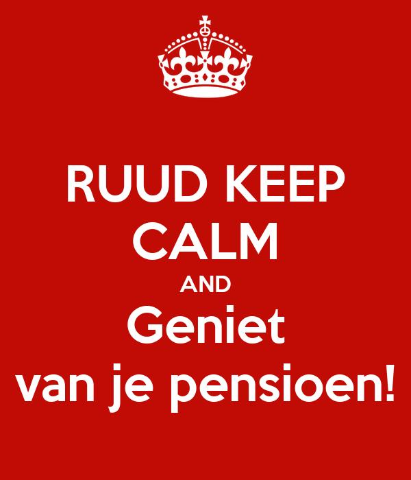 RUUD KEEP CALM AND Geniet van je pensioen!