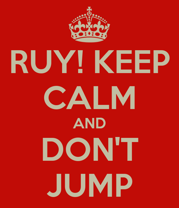 RUY! KEEP CALM AND DON'T JUMP