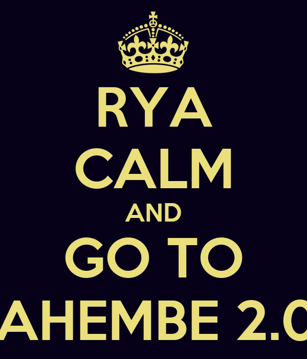 RYA CALM AND GO TO BAHEMBE 2.0!!