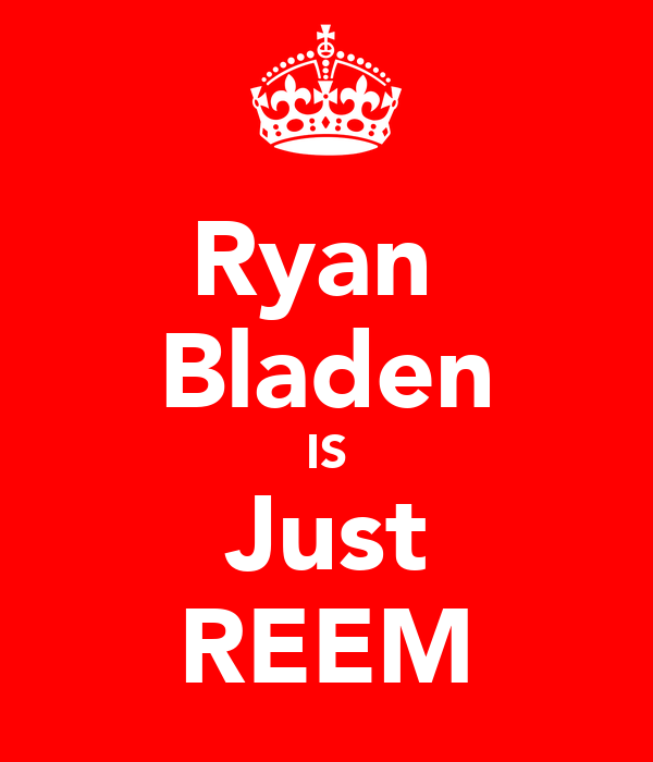 Ryan  Bladen IS Just REEM