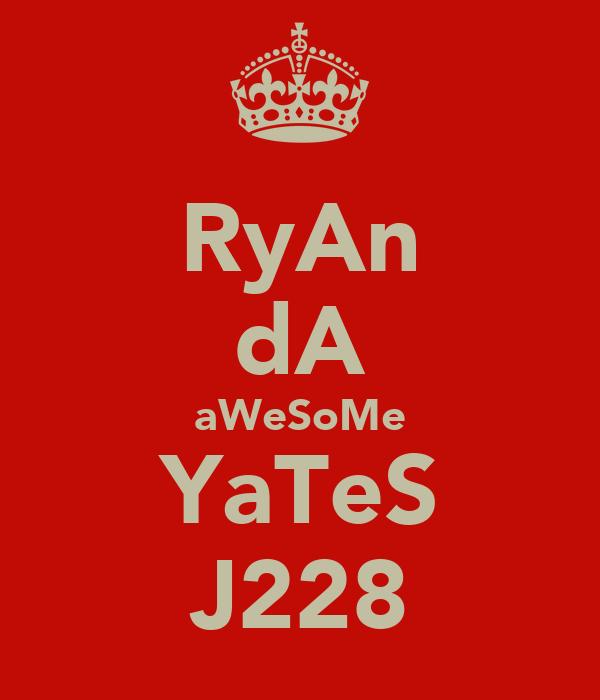 RyAn dA aWeSoMe YaTeS J228