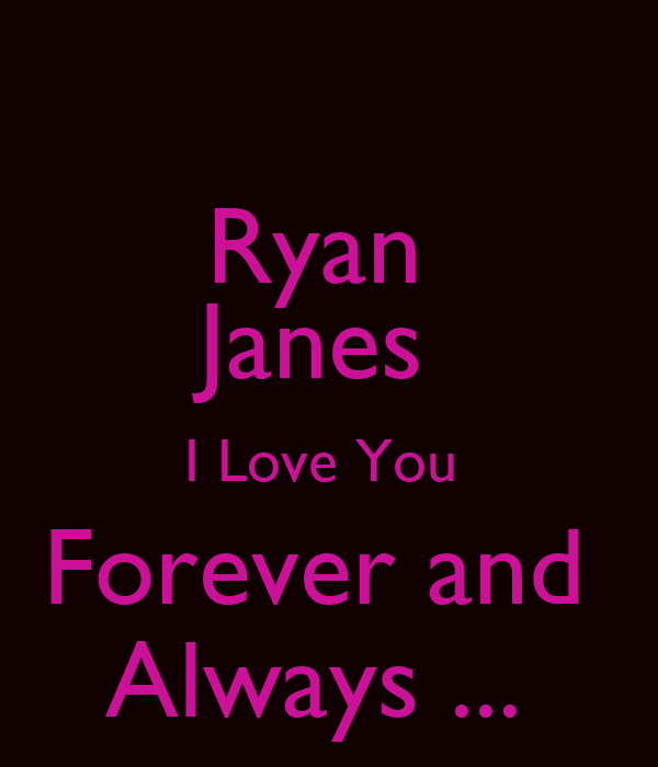 Ryan  Janes  I Love You  Forever and  Always ...