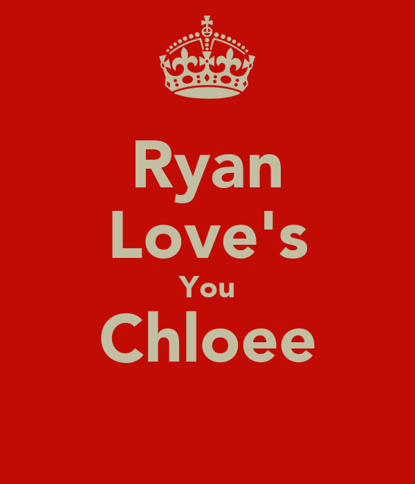 Ryan Love's You Chloee