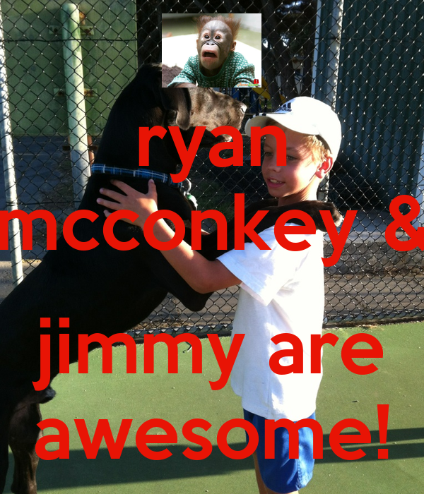 ryan mcconkey &  jimmy are awesome!