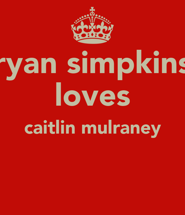 ryan simpkins loves caitlin mulraney