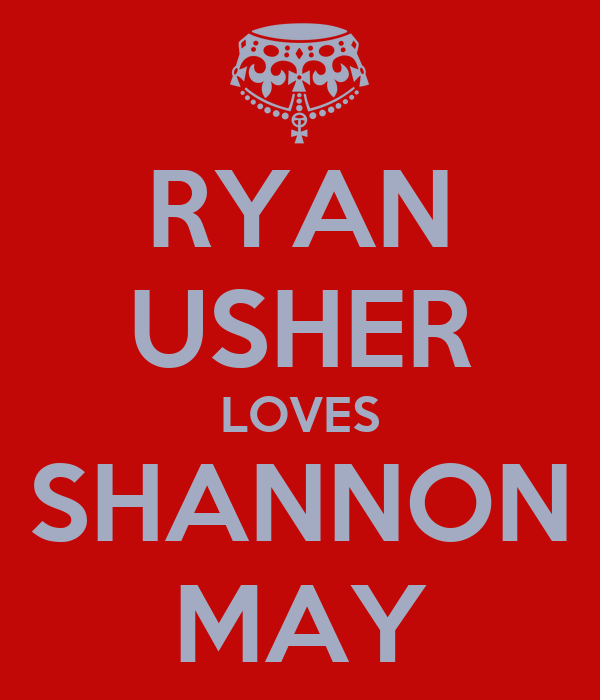 RYAN USHER LOVES SHANNON MAY