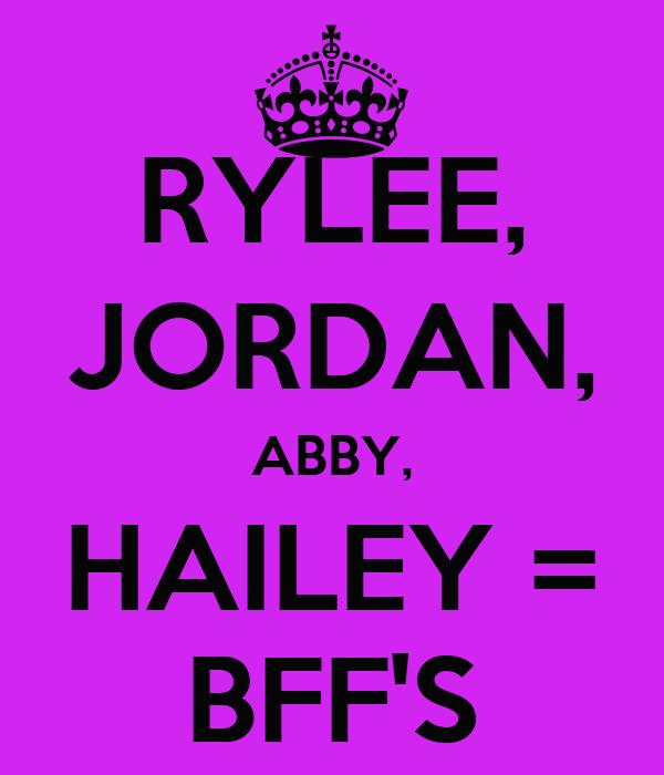 RYLEE, JORDAN, ABBY, HAILEY = BFF'S