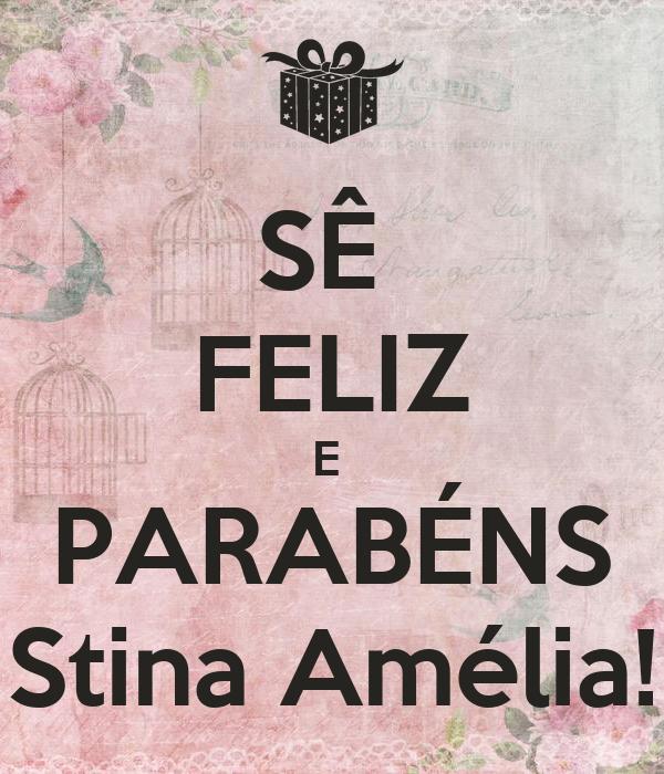 SÊ  FELIZ E  PARABÉNS Stina Amélia!