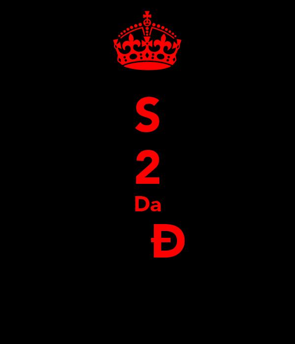 S 2 Da ĦΔƦÐ