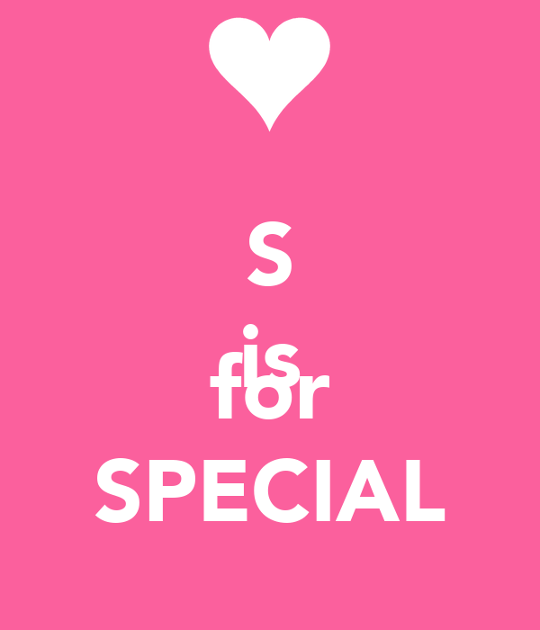 S is  for SPECIAL