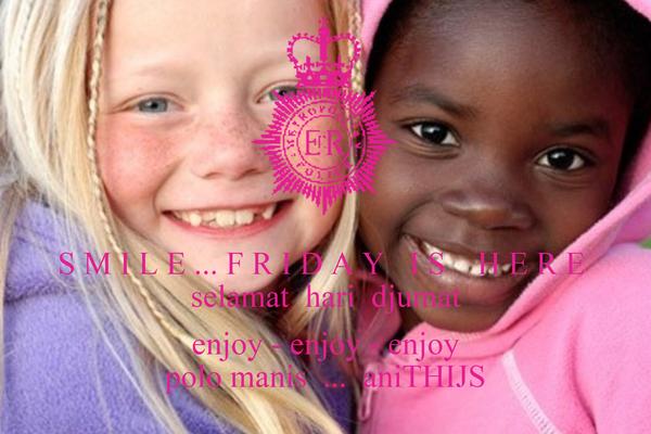 S M I L E ... F R I D A Y   I S    H E R E  selamat  hari  djumat  enjoy - enjoy - enjoy polo manis  ...  aniTHIJS