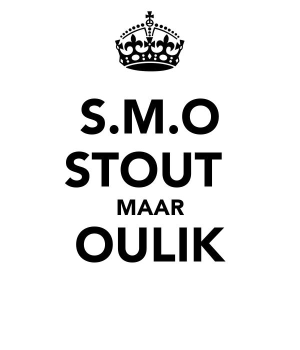 S.M.O STOUT  MAAR OULIK