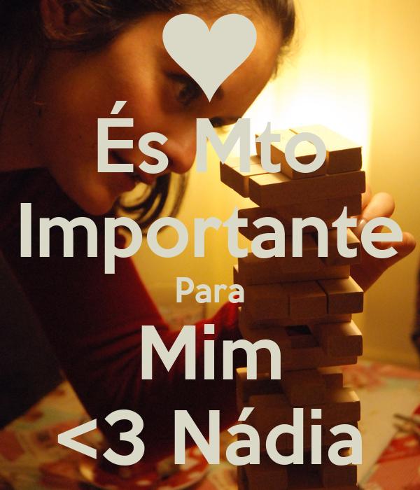 És Mto Importante Para Mim <3 Nádia