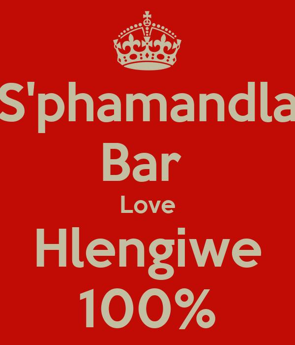 S'phamandla Bar  Love Hlengiwe 100%