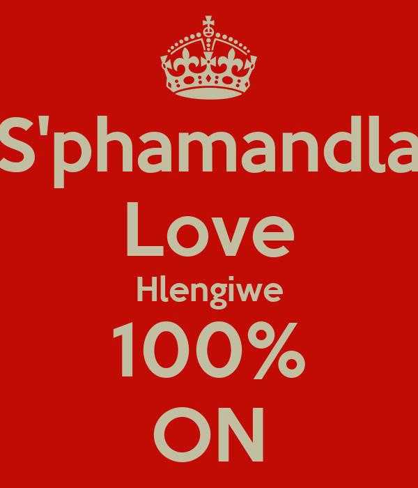 S'phamandla Love Hlengiwe 100% ON