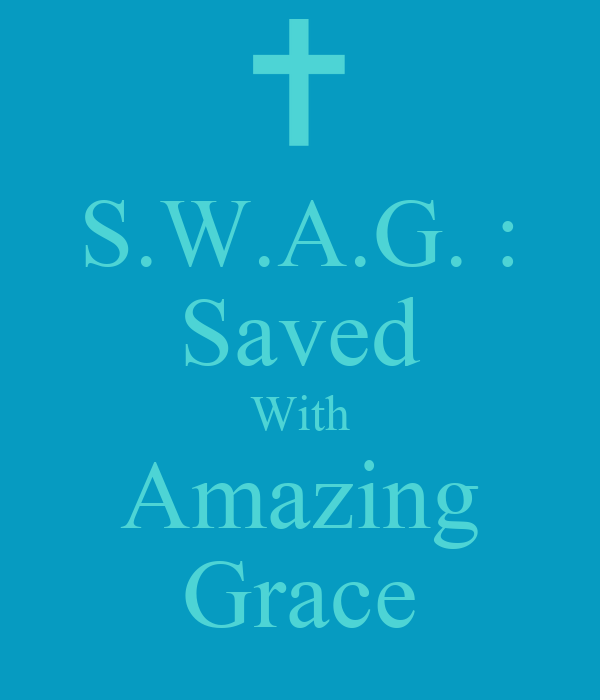 S.W.A.G. : Saved With Amazing Grace
