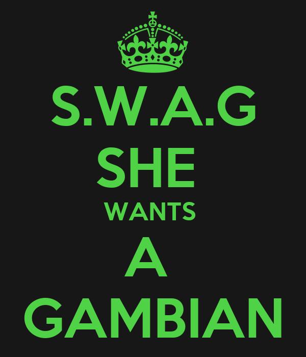 S.W.A.G  SHE  WANTS  A  GAMBIAN