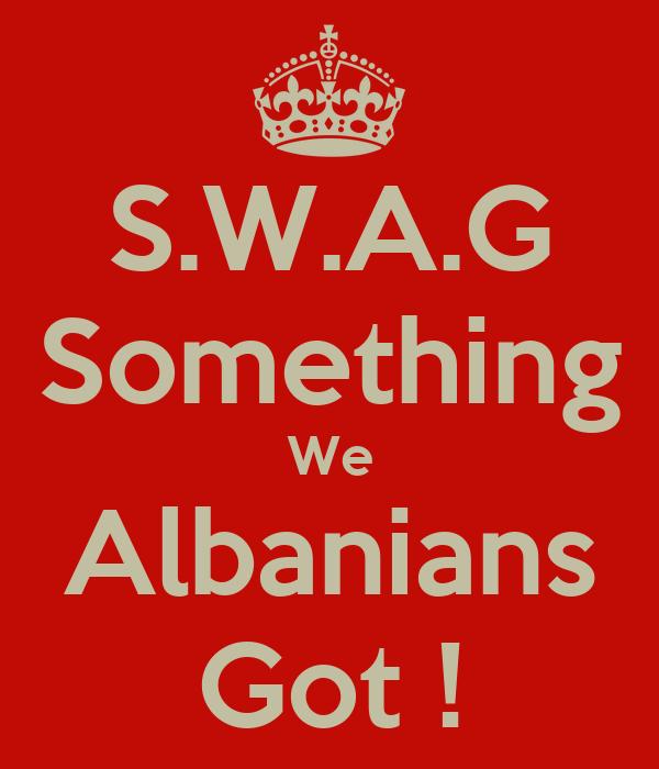S.W.A.G Something We Albanians Got !