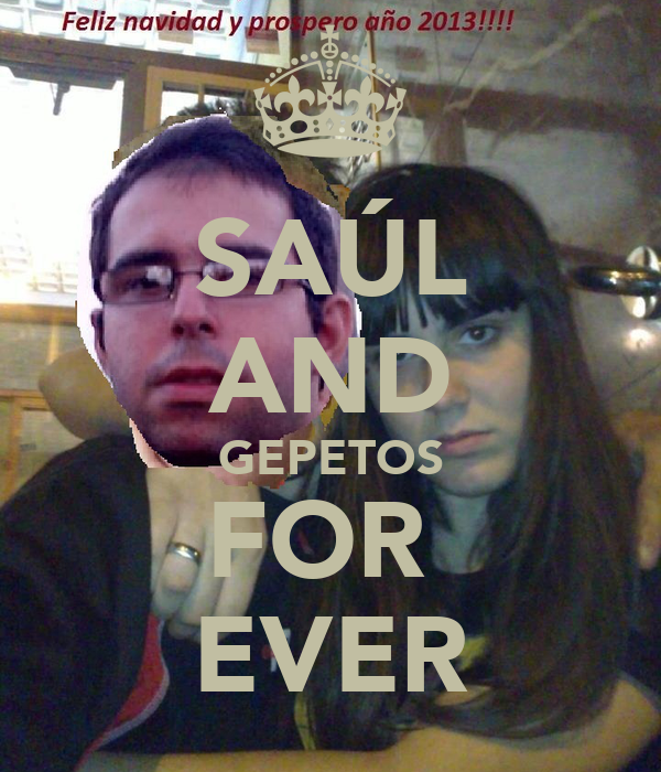 SAÚL AND GEPETOS FOR  EVER