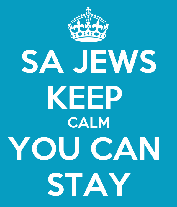 SA JEWS KEEP  CALM YOU CAN  STAY